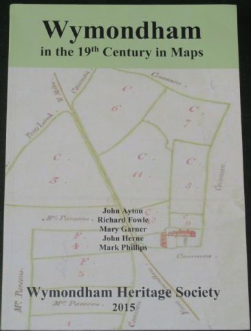 Wymondham in the 19th Century in Maps, by John Ayton, Richard Fowle, Mary Garner, John Herne and Mark Phillips